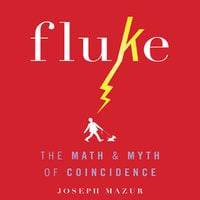 Fluke: The Math and Myth of Coincidence - Joseph Mazur