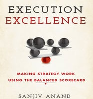 Execution Excellence: Making Strategy Work Using the Balanced Scorecard - Sanjiv Anand