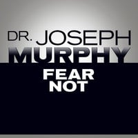Fear Not - Dr. Joseph Murphy