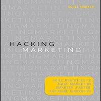 Hacking Marketing: Agile Practices to Make Marketing Smarter, Faster, and More Innovative - Scott Brinker