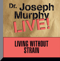 Living Without Strain - Dr. Joseph Murphy