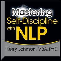 Mastering Self-Discipline with NLP - Kerry L. Johnson