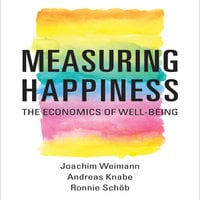 Measuring Happiness: The Economics of Well-Being - Andreas Knabe, Joachim Weimann, Ronnie Schöb