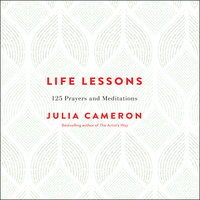 Life Lessons: 125 Prayers and Meditations - Julia Cameron