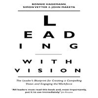 Leading With Vision: The Leader's Blueprint for Creating a Compelling Vision and Engaging the Workforce - Bonnie Hagemann, John Maketa, Simon Vetter