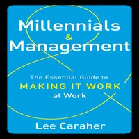 Millennials and Management: The Essential Guide to Making It Work at Work - Lee Caraher