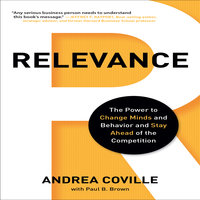 Relevance: The Power to Change Minds and Behavior and Stay Ahead of the Competition - Andrea Coville