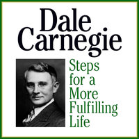 Steps for a More Fulfilling Life - Dale Carnegie