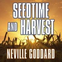 Seedtime and Harvest - Neville Goddard