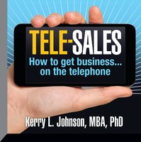 Tele-Sales: How To Get Business on the Telephone - Kerry L. Johnson