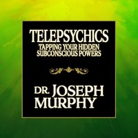 Telepsychics: Tapping Your Hidden Subconscious Powers - Dr. Joseph Murphy