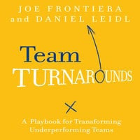 Team Turnarounds: A Playbook for Transforming Underperforming Teams - Joe Frontiera,Daniel Leidl