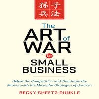 The Art War for Small Business: Defeat the Competition and Dominate the Market with the Masterful Strategies of Sun Tzu - Becky Sheetz-Runkle
