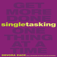 Singletasking: Get More Done – One Thing at a Time - Devora Zack