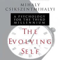 The Evolving Self: A Psychology for the Third Millennium - Mihaly Csikszentmihalyi