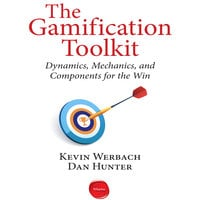 The Gamification Toolkit: Dynamics, Mechanics, and Components for the Win - Dan Hunter, Kevin Werbach
