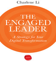 The Engaged Leader: A Strategy for Digital Leadership - Charlene Li
