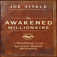 The Awakened Millionaire: A Manifesto for the Spiritual Wealth Movement - Joe Vitale
