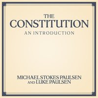 The Constitution: An Introduction - Luke Paulsen, Michael Stokes Paulsen