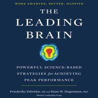 The Leading Brain: Powerful Science-Based Strategies for Achieving Peak Performance - Friederike Fabritius, Hans W. Hagemann