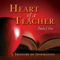 The Heart a Teacher: A Treasury of Inspiration - Paula J. Fox