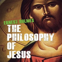 The Philosophy Jesus: Updated and Gender-Neutral - Ernest Holmes