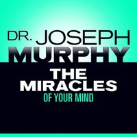 The Miracles Your Mind - Dr. Joseph Murphy