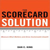 The Scorecard Solution - Dan E. King