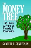 The Money Tree: The Roots & Fruits of Poverty & Prosperity - Garrett B. Gunderson