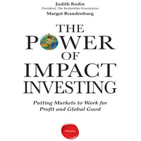 The Power Impact Investing: Putting Markets to Work for Profit and Global Good - Judith Rodin, Msrgo Brandenburg