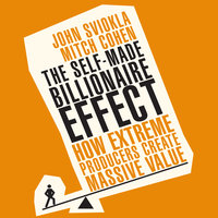 The Self-Made Billionaire Effect: How Extreme Producers Create Massive Value - Mitch Cohen, John Sviokla