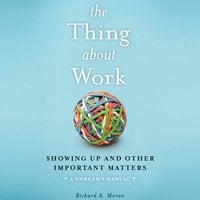 The Thing About Work: Showing Up and Other Important Matters [A Worker's Manual] - Richard A. Moran