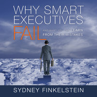 Why Smart Executives Fail - Sydney Finkelstein