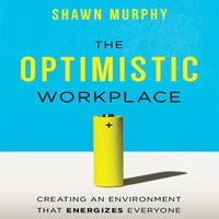 The Optimistic Workplace - Shawn Murphy