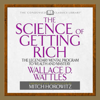 The Science of Getting Rich: The Legendary Mental Program To Wealth And Mastery - Mitch Horowitz, Wallace Wattles