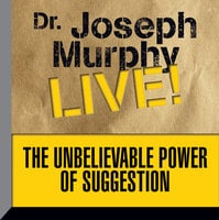 The Unbelievable Power Suggestion - Dr. Joseph Murphy