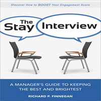 The Stay Interview: A Manager's Guide to Keeping the Best and Brightest - Richard P. Finnegan