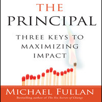 The Principal: Three Keys to Maximizing Impact - Michael Fullan