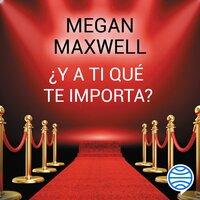 ¿Y a ti qué te importa? - Megan Maxwell