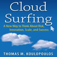 Cloud Surfing: A New Way to Think About Risk, Innovation, Scale, and Success - Tom Koulopoulos