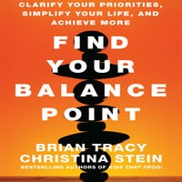 Find Your Balance Point: Clarify Your Priorities, Simplify Your Life, and Achieve More - Brian Tracy,Christina Tracy Stein