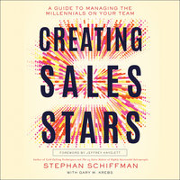 Creating Sales Stars: A Guide to Managing the Millennials on Your Team: HarperCollins Leadership - Stephan Schiffman