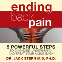 Ending Back Pain: 5 Powerful Steps to Diagnose, Understand, and Treat Your Ailing Back - Jack Stern