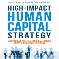 High-Impact Human Capital Strategy: Addressing the 12 Major Challenges Today's Organizations Face - Jack Phillips,Patricia Pulliam Phillips