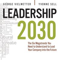 Leadership 2030: The Six Megatrends You Need to Understand to Lead Your Company into the Future - Yvonne Sell,Georg Vielmetter