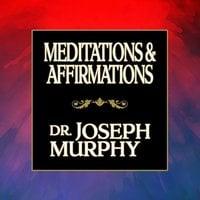 Meditations & Affirmations - Dr. Joseph Murphy