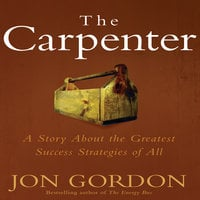 The Carpenter: A Story About the Greatest Success Strategies of All - Jon Gordon