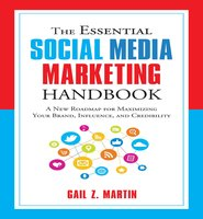 The Essential Social Media Marketing Handbook: A New Roadmap for Maximizing Your Brand, Influence, and Credibility - Gail Z. Martin