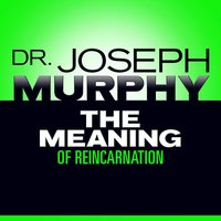 The Meaning Reincarnation - Dr. Joseph Murphy