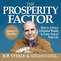 The Prosperity Factor: How to Achieve Unlimited Wealth in Every Area of Your Life - Joe Vitale, Other Leading Experts